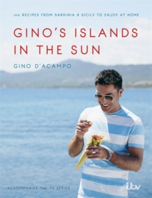 Image for Gino's islands in the sun  : over 100 recipes from Sardinia & Sicily to enjoy at home