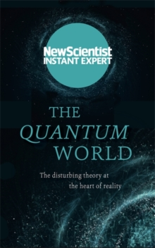 Image for The quantum world  : the disturbing theory at the heart of reality