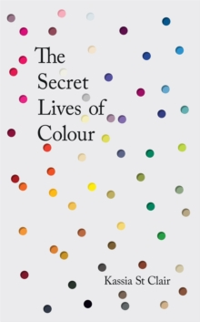 Image for The Secret Lives of Colour : RADIO 4's BOOK OF THE WEEK
