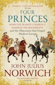Image for Four princes  : Henry VIII, Francis I, Charles V, Suleiman the Magnificent and the obsessions that forged modern Europe
