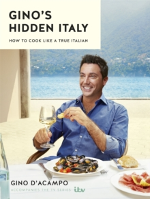 Image for Gino's hidden Italy  : how to cook like a true Italian