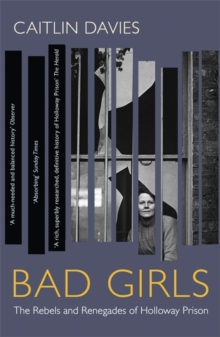 Image for Bad girls  : the rebels and renegades of Holloway Prison