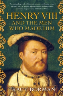 Image for Henry VIII and the men who made him