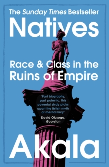 Natives  : race and class in the ruins of empire - Akala