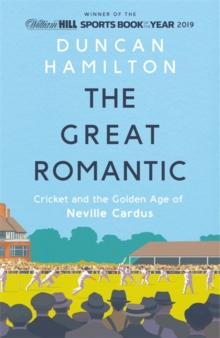 Image for The Great Romantic : Cricket and  the golden age of Neville Cardus