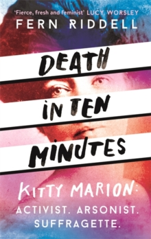 Image for Death in ten minutes  : the forgotten life of radical suffragette Kitty Marion