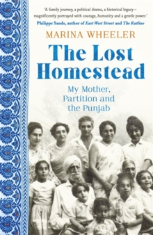 Image for The lost homestead  : my mother, partition and the Punjab