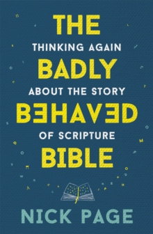 Image for The badly behaved Bible  : thinking again about the story of Scripture