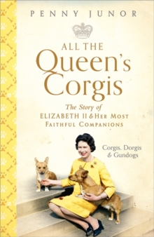 Image for All The Queen's Corgis : Corgis, dorgis and gundogs: The story of Elizabeth II and her most faithful companions