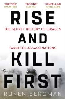 Image for Rise and kill first  : the secret history of Israel's targeted assassinations
