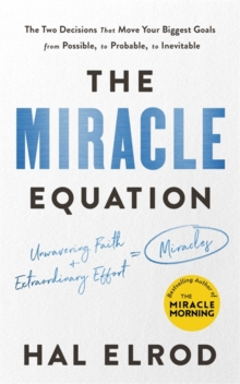 Image for The miracle equation  : the two decisions that move your biggest goals from possible, to probable, to inevitable