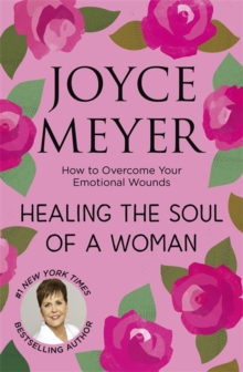 Image for Healing the soul of a woman  : how to overcome your emotional wounds