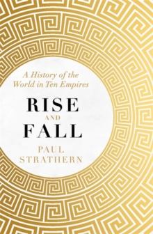 Image for Rise and fall  : a history of the world in ten empires