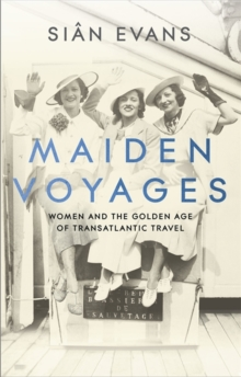 Image for Maiden voyages  : women and the golden age of transatlantic travel