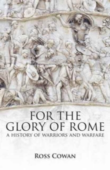 For The Glory of Rome: A History of Warriors & Warfare