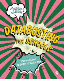 Databusting for schools  : how to use and interpret education data - Selfridge, Richard