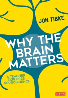 Why The Brain Matters : A Teacher Explores Neuroscience - Tibke, Jon