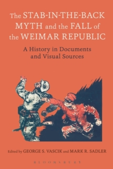 Image for The Stab-In-The-Back myth and the fall of the Weimar Republic  : a history in documents and visual sources