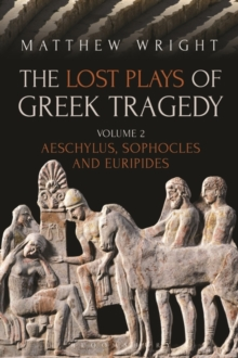 Image for The lost plays of Greek tragedyVolume 2,: Aeschylus, Sophocles and Euripides