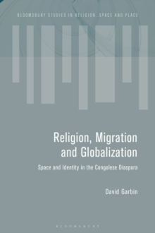 Image for Religion, Migration and Globalization : Space and Identity in the Congolese Diaspora