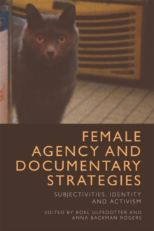 Image for Female agency and documentary strategies  : subjectivities, identity and activism
