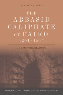Image for The Abbasid Caliphate of Cairo, 1261-1517 : Out of the Shadows