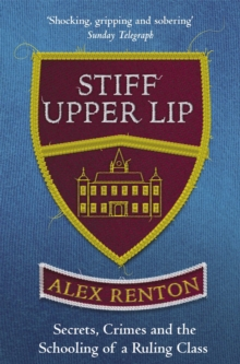 Image for Stiff upper lip  : secrets, crimes and the schooling of a ruling class