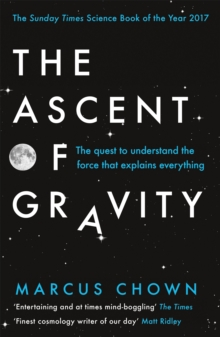 Image for The ascent of gravity  : the quest to understand the force that explains everything