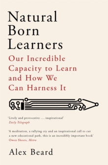 Image for Natural born learners  : our incredible capacity to learn and how we can harness it