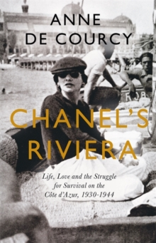 Image for Chanel's Riviera : Life, Love and the Struggle for Survival on the Cote d'Azur, 1930-1944