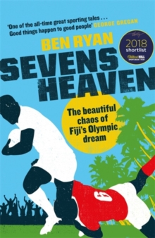 Image for Sevens heaven  : the beautiful chaos of Fiji's Olympic dream