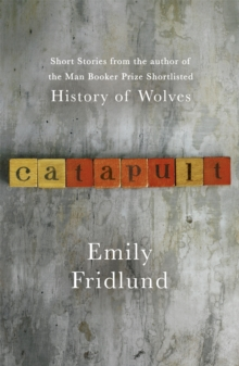 Image for Catapult  : short stories from the Man Booker Prize shortlisted author of History of wolves