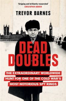 Image for Dead Doubles : The Extraordinary Worldwide Hunt for One of the Cold War's Most Notorious Spy Rings