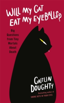 Image for Will my cat eat my eyeballs?  : big questions from tiny mortals about death