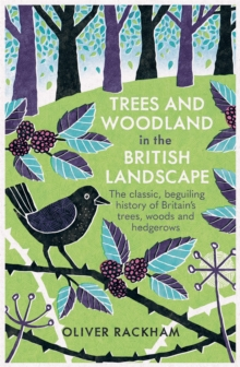 Image for Trees and woodland in the British landscape  : the complete history of Britain's trees, woods & hedgerows