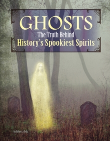 Image for Ghosts  : the truth behind history's spookiest spirits