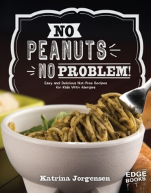 Image for No peanuts, no problem!  : easy and delicious nut-free recipes for kids with allergies