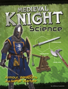 Image for Medieval knight science  : armour, weapons and siege warfare