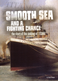 Image for Smooth sea and a fighting chance  : the story of the sinking of Titanic