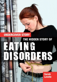 The hidden story of eating disorders - Levete, Sarah
