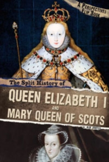 Image for The split history of Queen Elizabeth I and Mary, Queen of Scots
