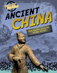 Image for Ancient China  : dig up the secrets of the dead