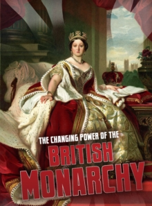 The changing power of the British monarchy - Hubbard, Ben