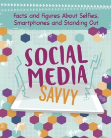 Social media savvy  : facts and figures about selfies, smartphones and standing out - Raum, Elizabeth