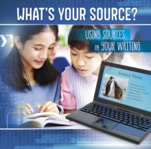 Image for What's your source?  : using sources in your writing