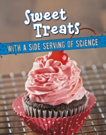 Sweet treats  : with a side serving of science - Eboch, M. M.