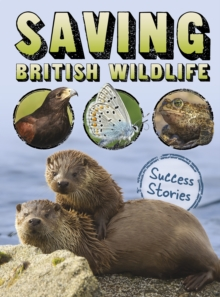 Saving British wildlife  : success stories - Throp, Claire