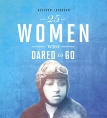 25 women who dared to go - Lassieur, Allison