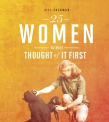 25 women who thought of it first - Sherman, Jill