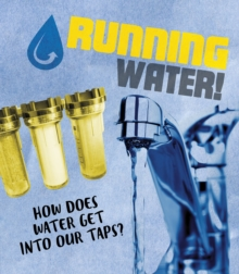 Image for Running water!  : how does water get into our taps?